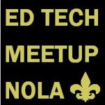 Most Recent New Orleans Meetup Hopes to Attract All Interested in Ed Tech
