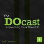 The DOcast: Interviewing People Doing the Unthinkable